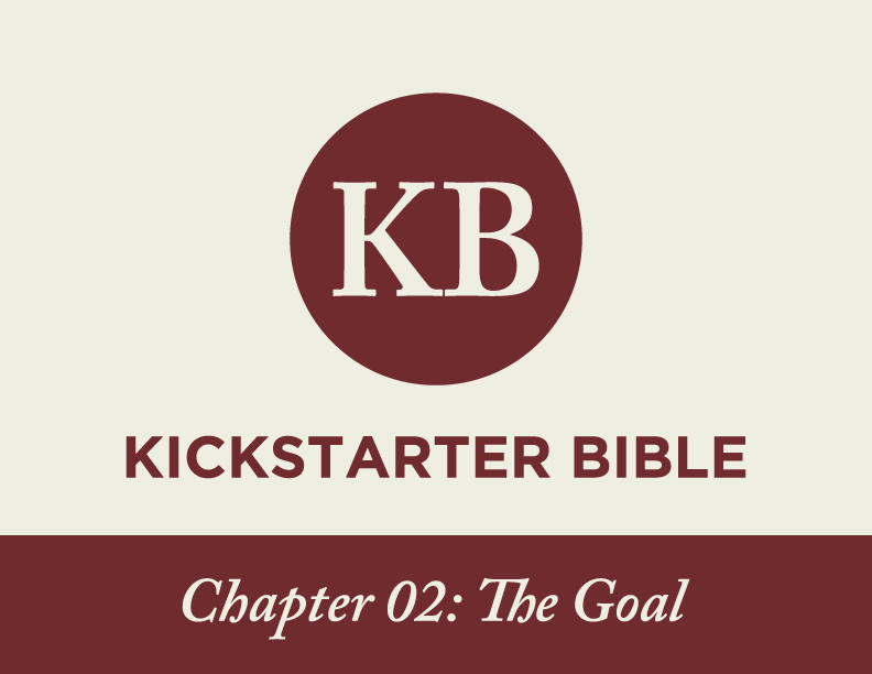 This one is all about setting the perfect Kickstarter goal. It's not as simple as you'd think.