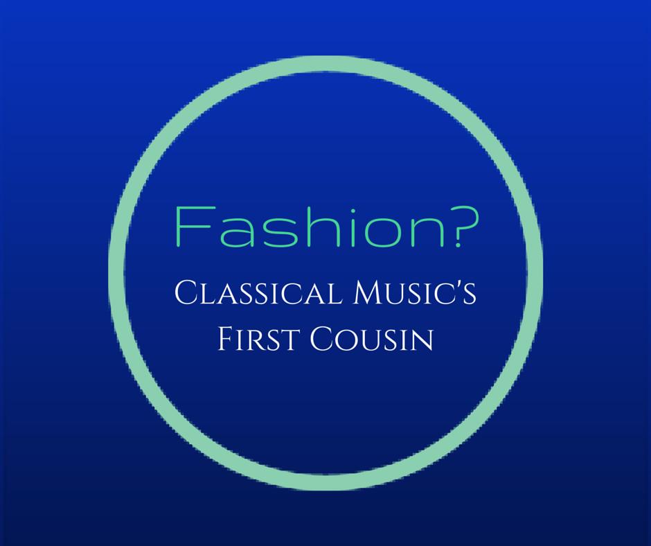 fashion?classicalmusic'sfirstcousin