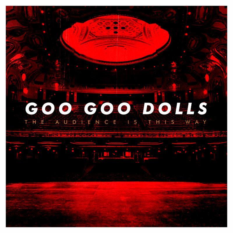 Goo-Goo-Dolls-The-Audience-is-This-Way.jpg