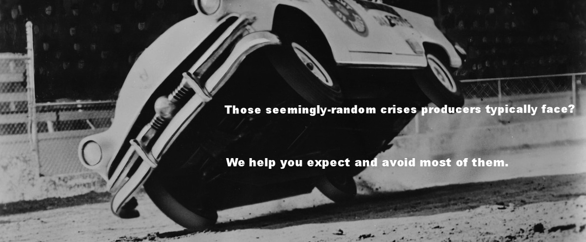 Those seemingly-random crises producers typically face?    We help you expect and avoid most of them.