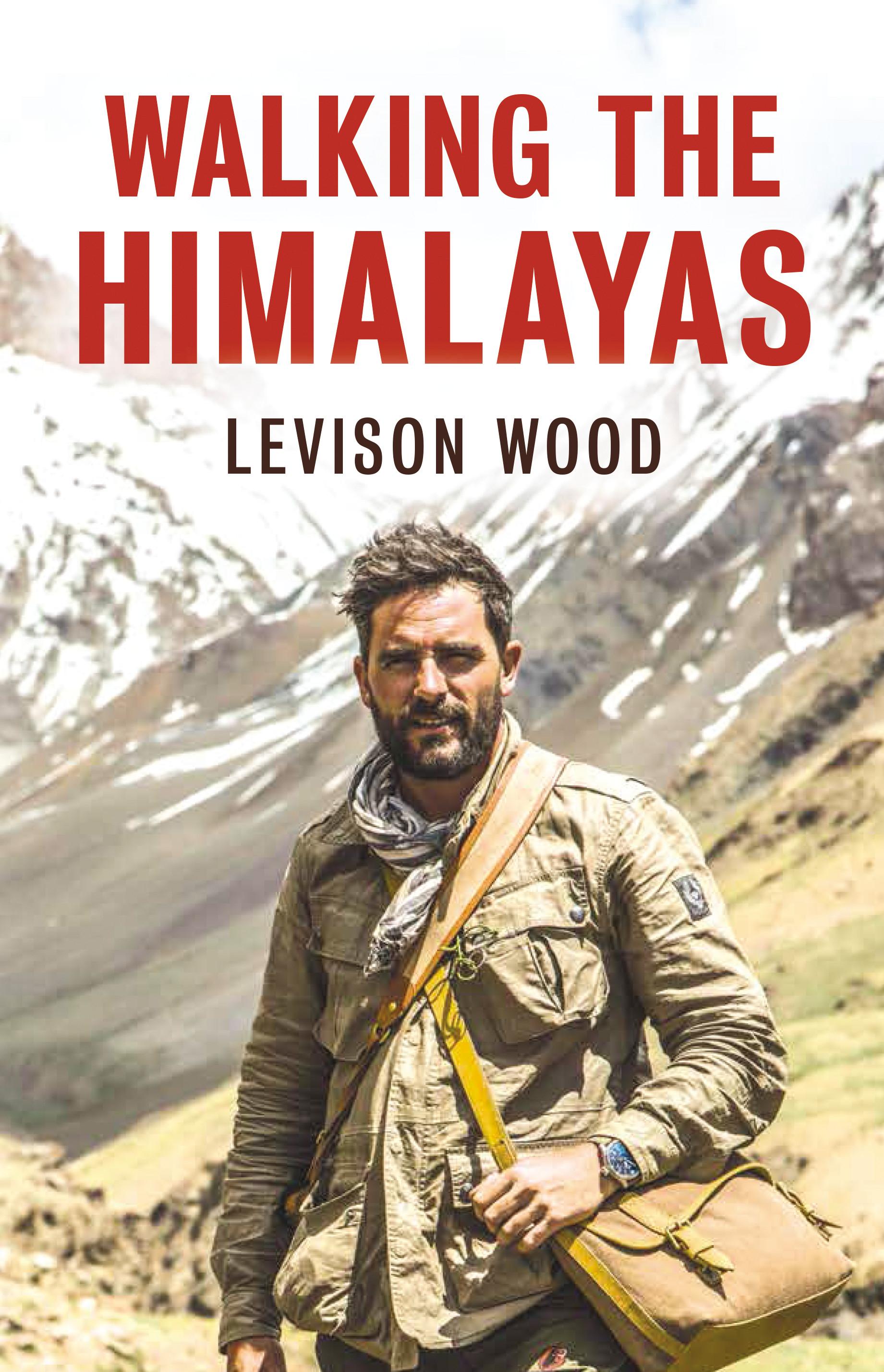 Levison Wood Walking the Himalayas