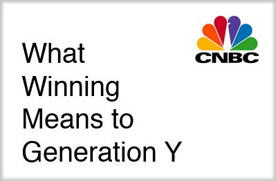 CNBC :  What Winning Means to Generation Y