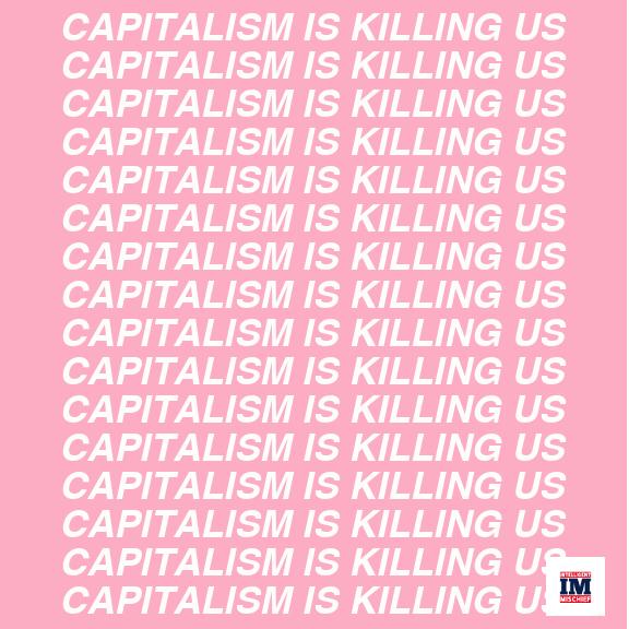 CapitalismIsKillingUS.jpg