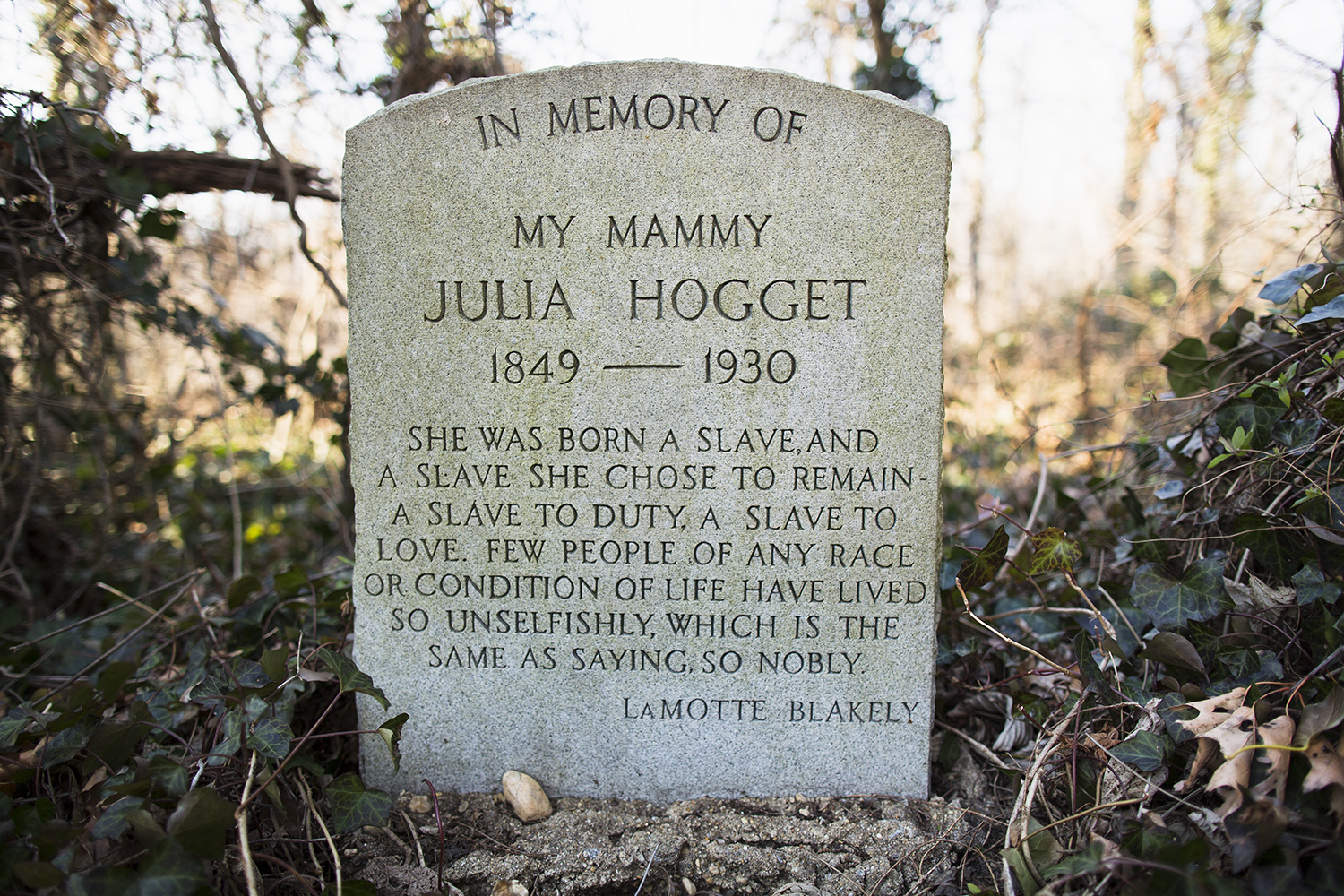 Headstoneof Julia Hogget with epitaph written—and signed—by LaMotte Blakely, editor of the Richmond Times Dispatch , at Evergreen Cemetery. (Grave was uncovered in 2010 by John Shuck, cemetery cleanup volunteer coordinator.)Richmond, VA 2015