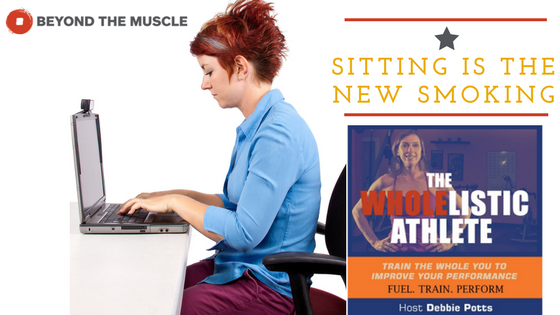 Interviewed by Author and Ironman Athlete Debbie Potts on the Perils and Adaptations of Sitting.