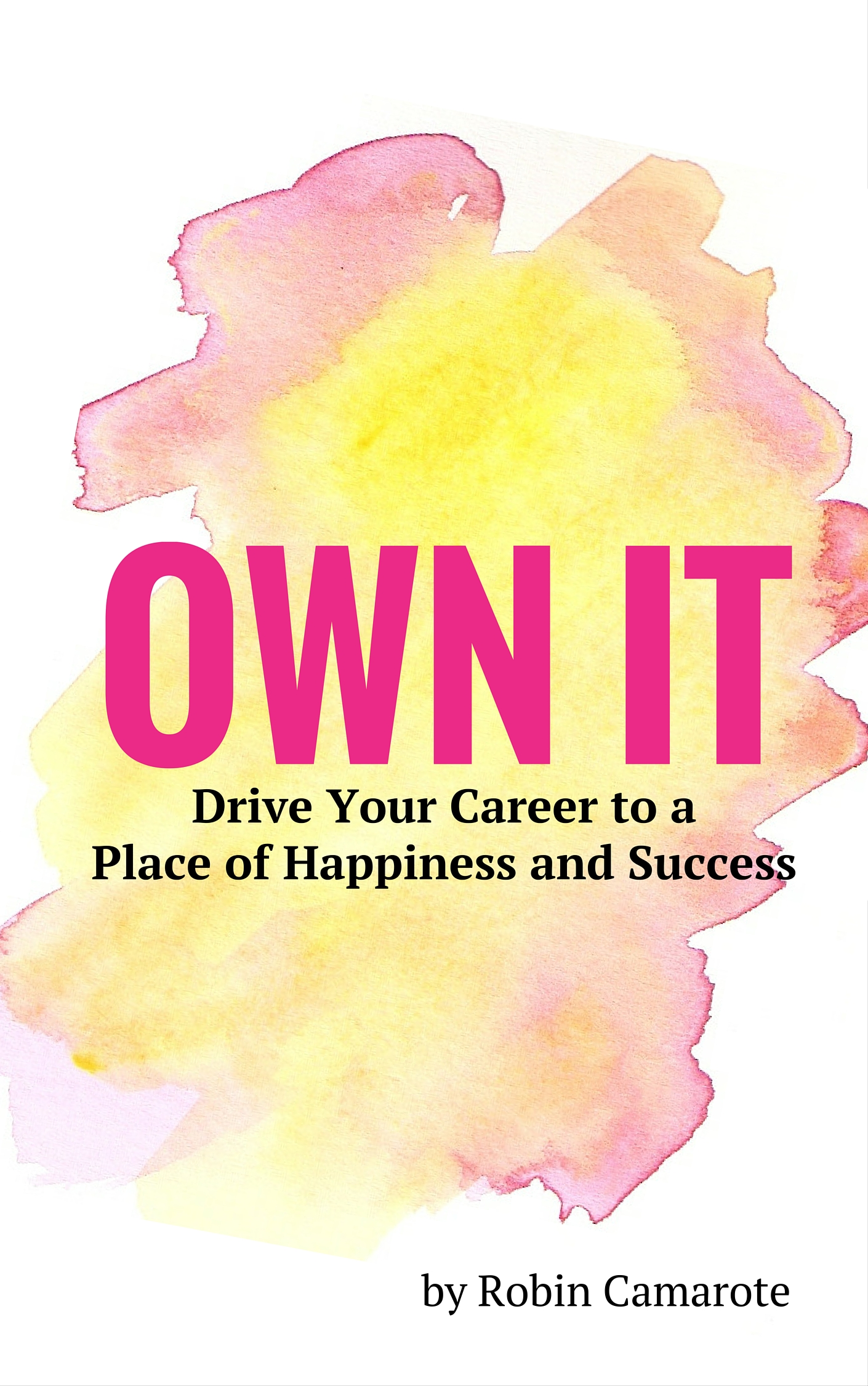 Own It: Drive Your Career to a Place of Happiness and Success
