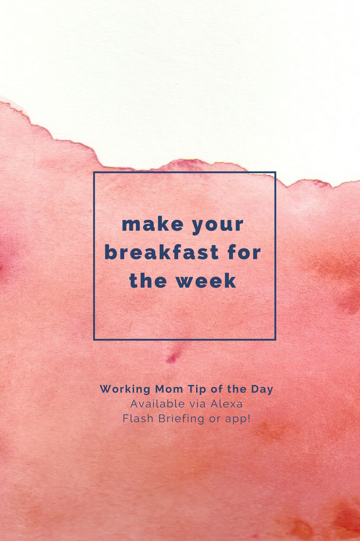 make your breakfast for the week- working mom tip of the day from robin camarote