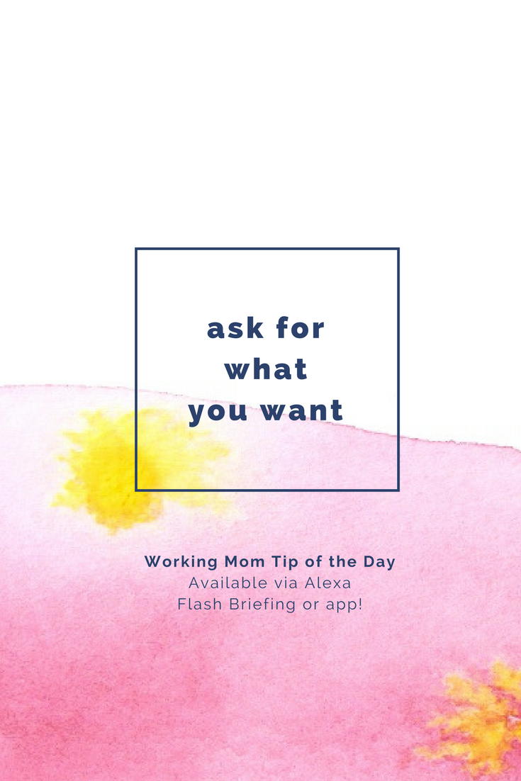 ask for what you want- working mom tip of the day by robin camarote