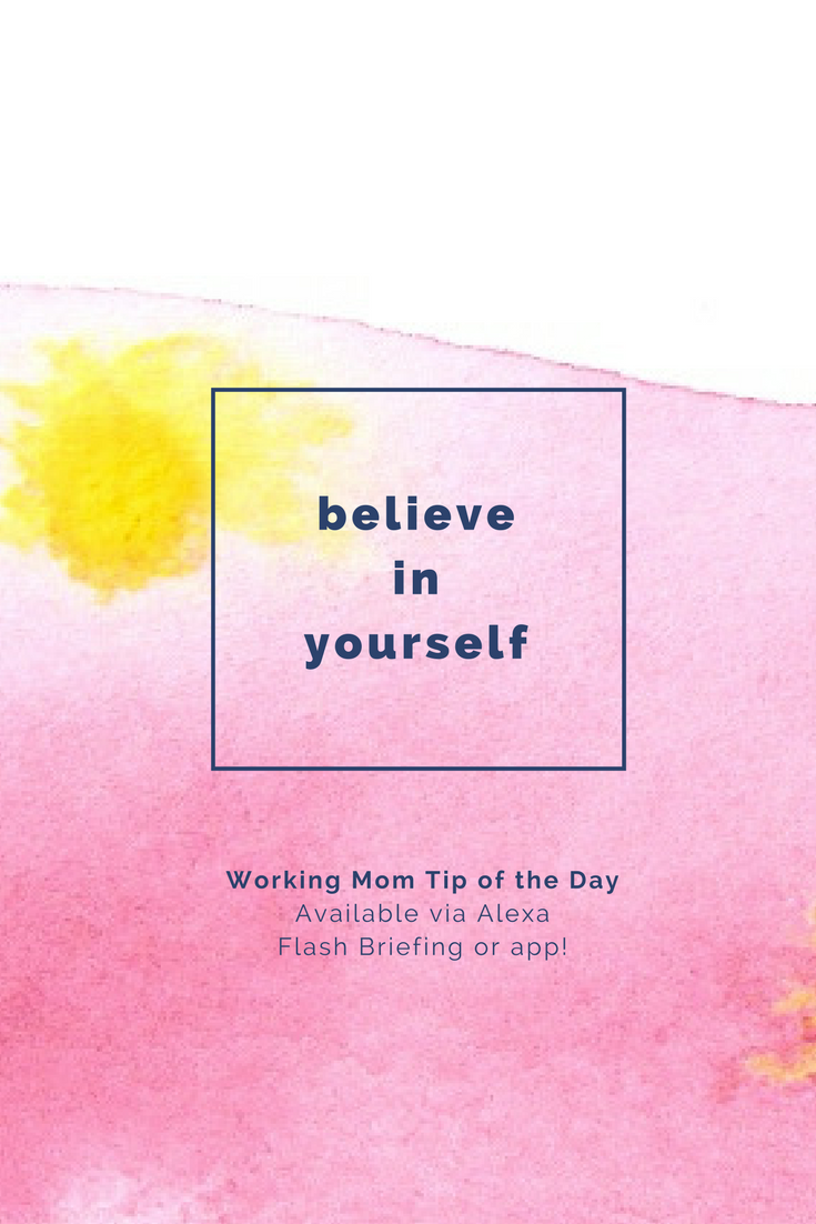 believe in yourself-working mom tip of the day robin camarote
