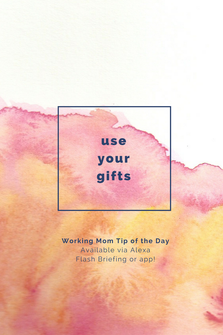 use your gifts- working mom tip of the day robin camarote