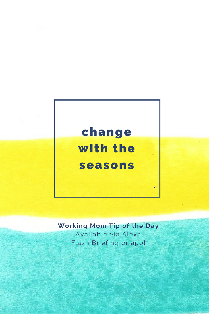 change with the seasons- working mom tip of the day by robin camarote