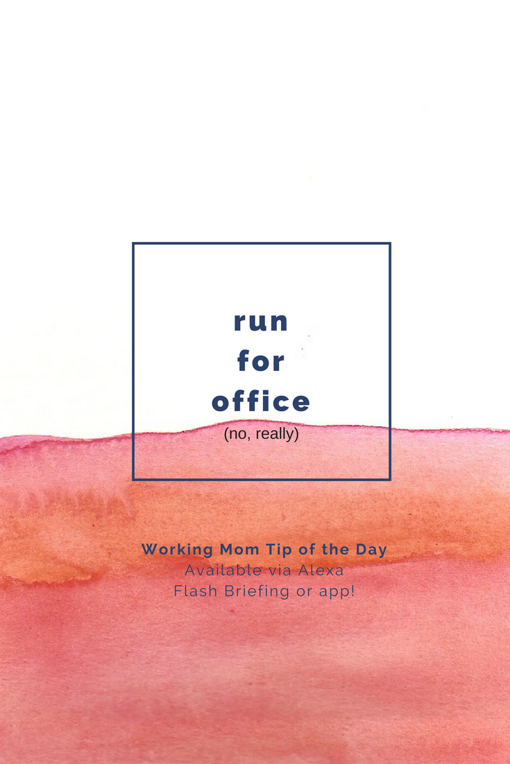 run for office, working mom tip of the day by robin camarote