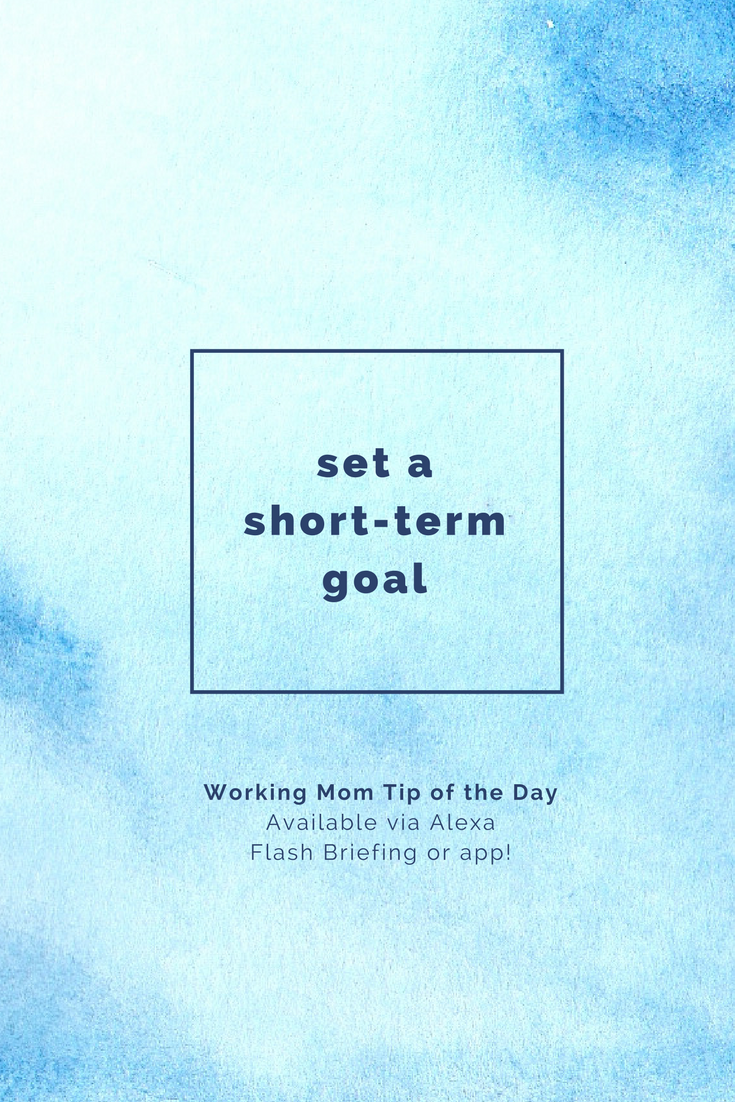 set a short-term goal-working mom tip of the day by robin camarote