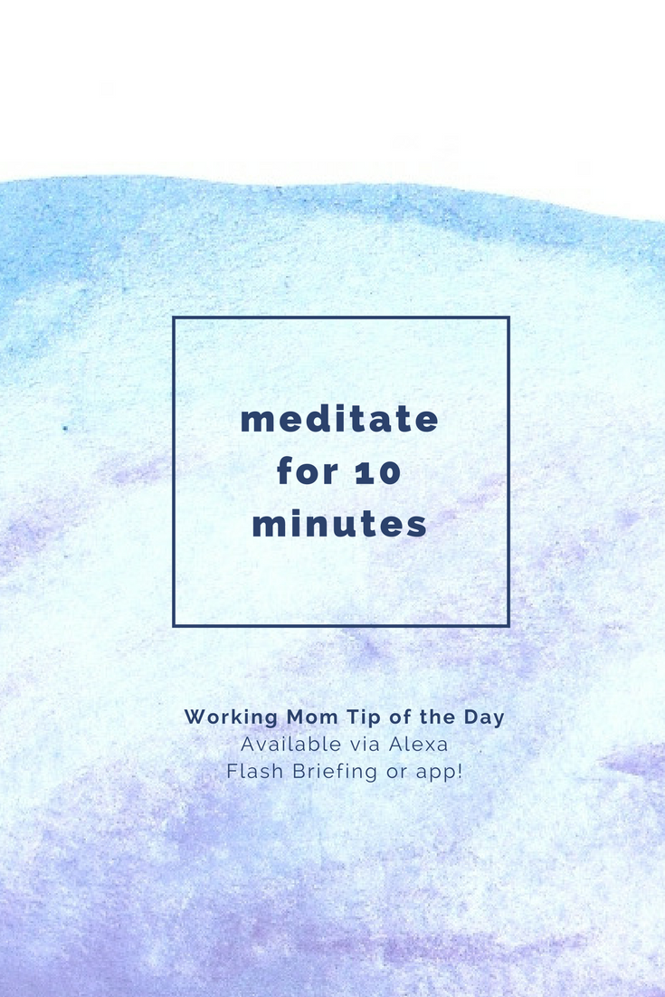 meditate for 10 minutes, working mom tip of the day by robin camarote