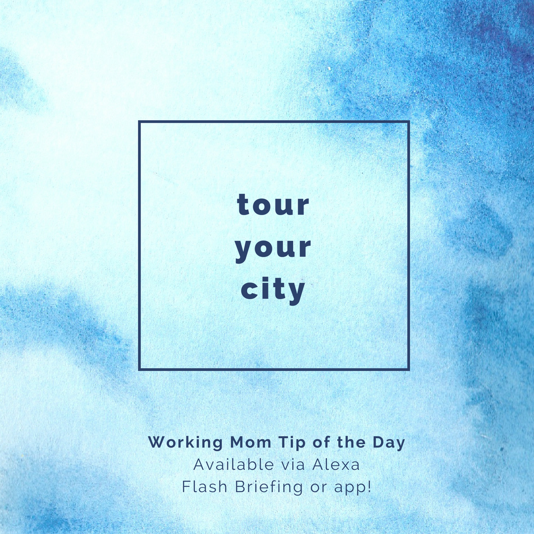 tour your city- working mom tip of the day on alexa robin camarote