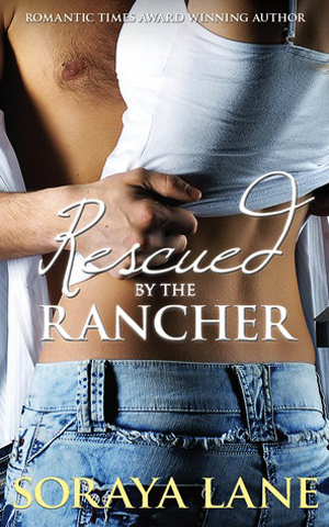Rescued by the Rancher - Soraya Lane