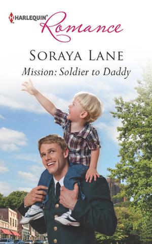 Mission: Soldier to Daddy - Soraya Lane
