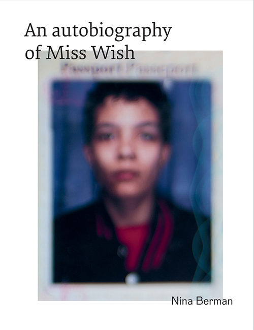 Lauren Greenwald has a conversation with Nina Berman about her book  An Autobiography of Miss Wish