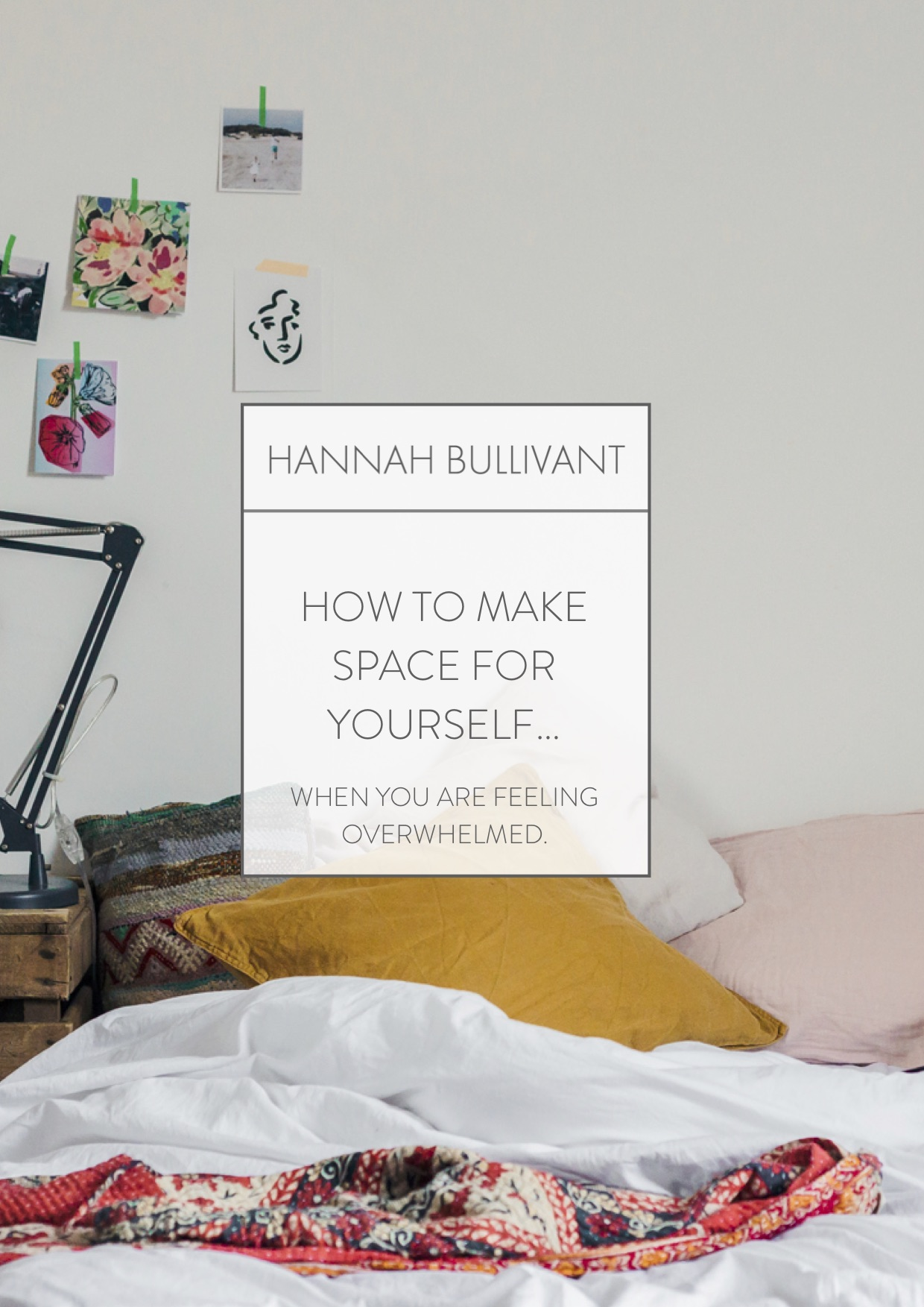 How to make space for yourself when you are feeling overwhelmed. | Hannah Bullivant