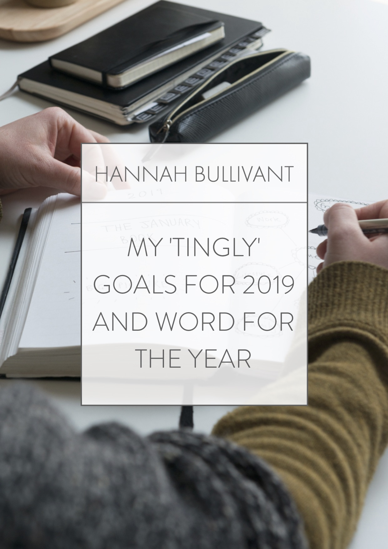 My tingly goals for 2019 and word for the year | hannahbullivant.com