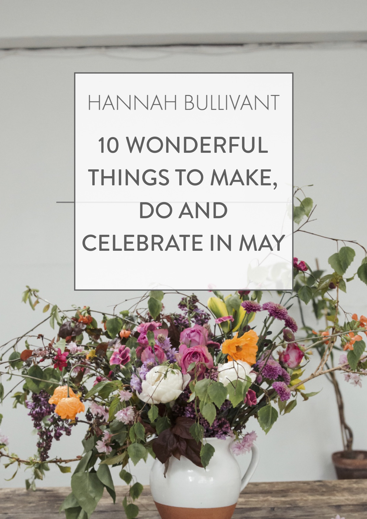 10 wonderful things to make, do and celebrate in May | Hannah Bullivant