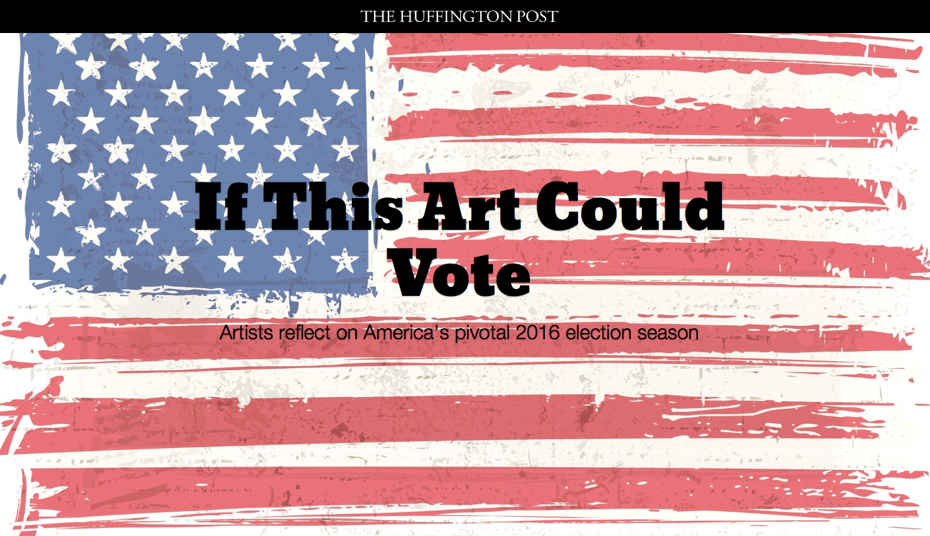 "My art featured in The Huffington Post article  ""If This Art Could Vote""  July 2016"