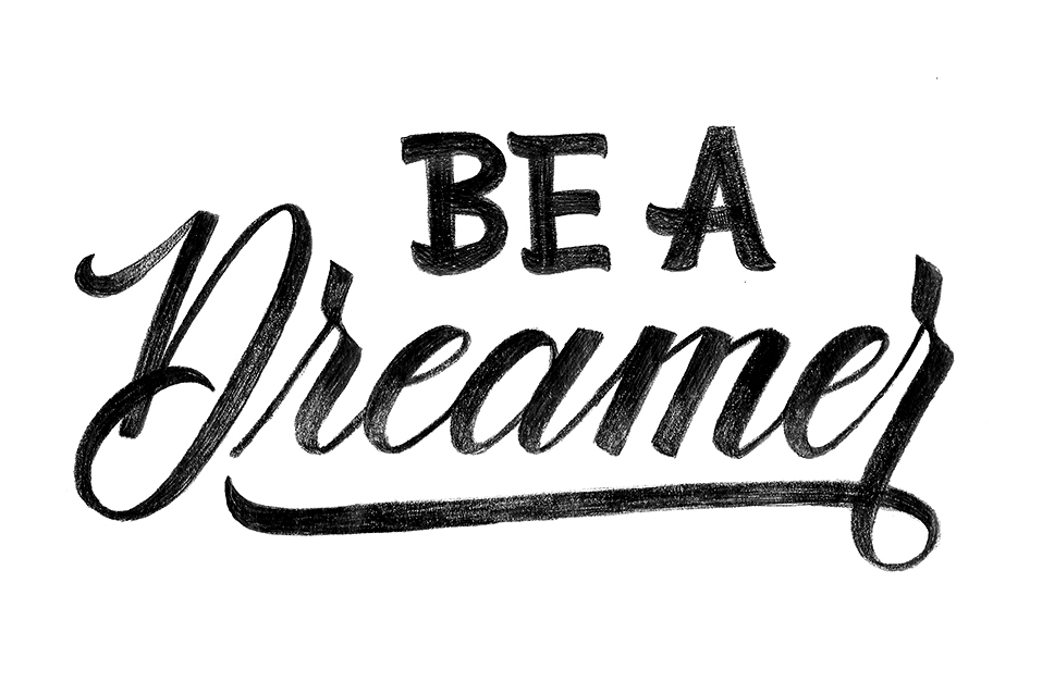 Be a Dreamer. Hand lettering quote  made with pencil  by Type and Graphics Lab | typeandgraphicslab.com