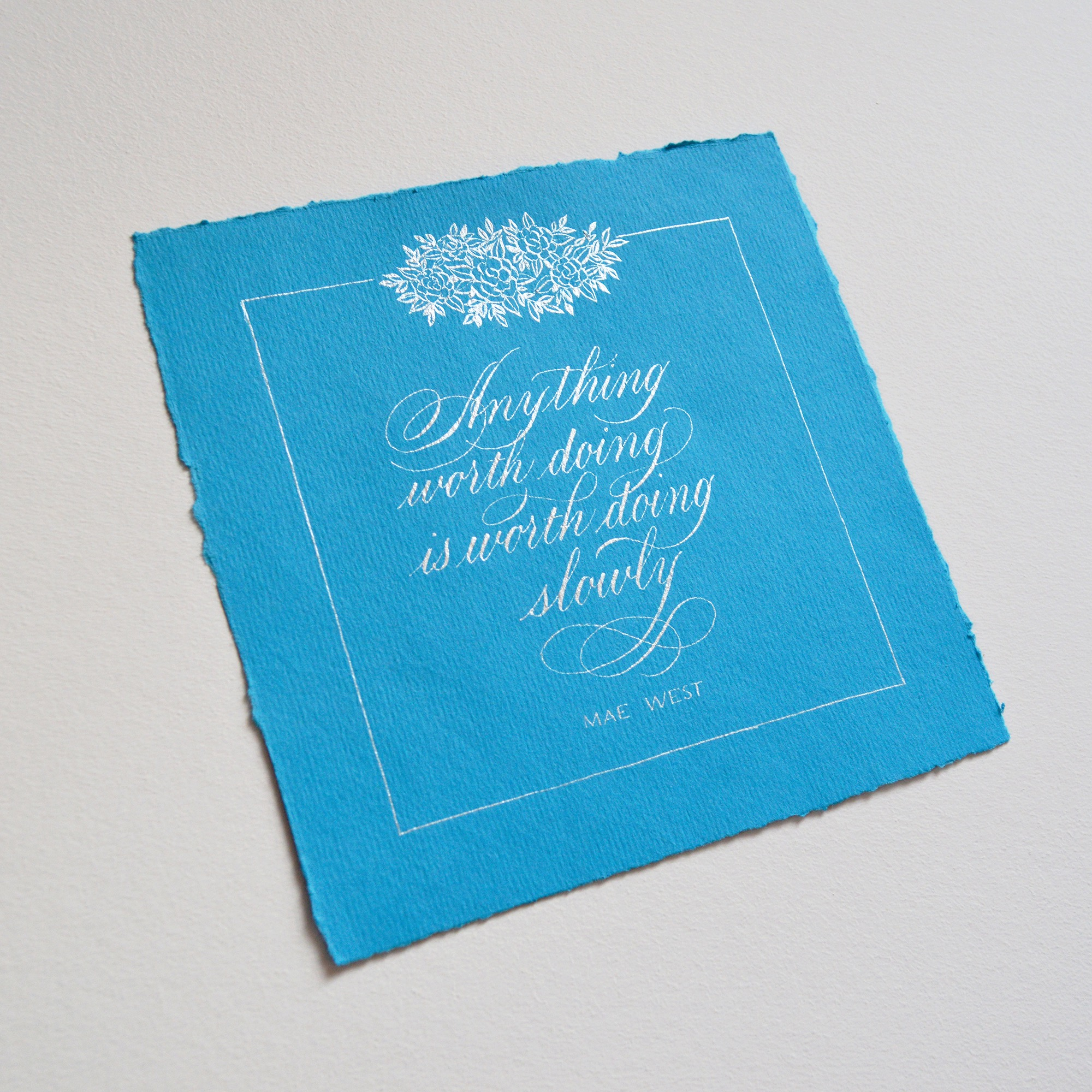 Anything worth doing is worth doing slowly | A quote by Mae West | Calligraphy by Type and Graphics Lab