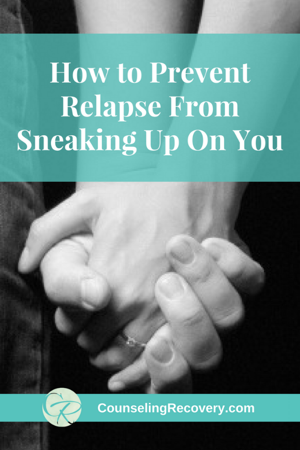 How To Prevent Relapse From Sneaking Up On You