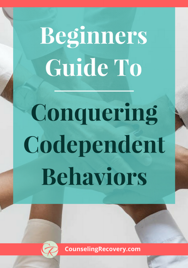 Beginners Guide to Conquering Codependent Behaviors