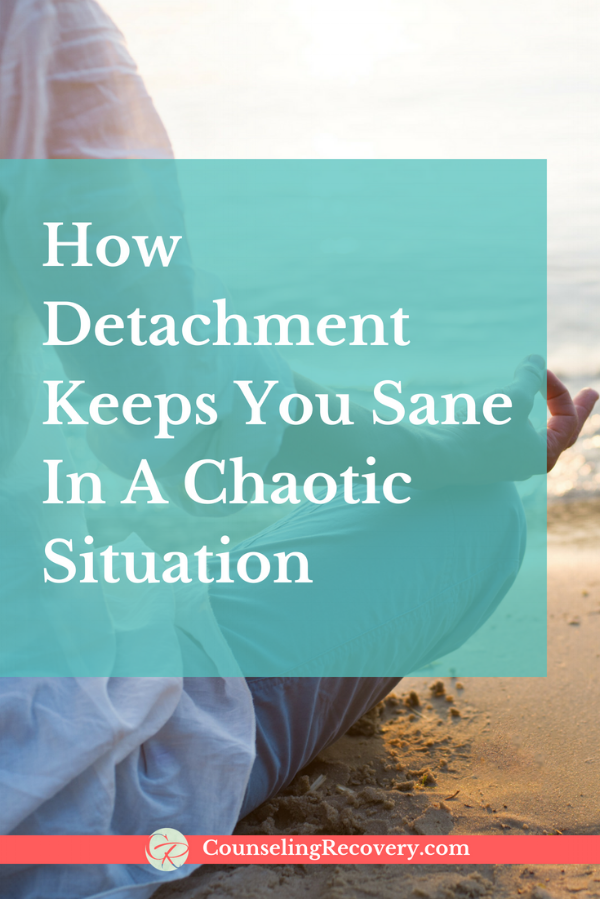 How Detachment Keeps You Sane In a Chaotic Situation