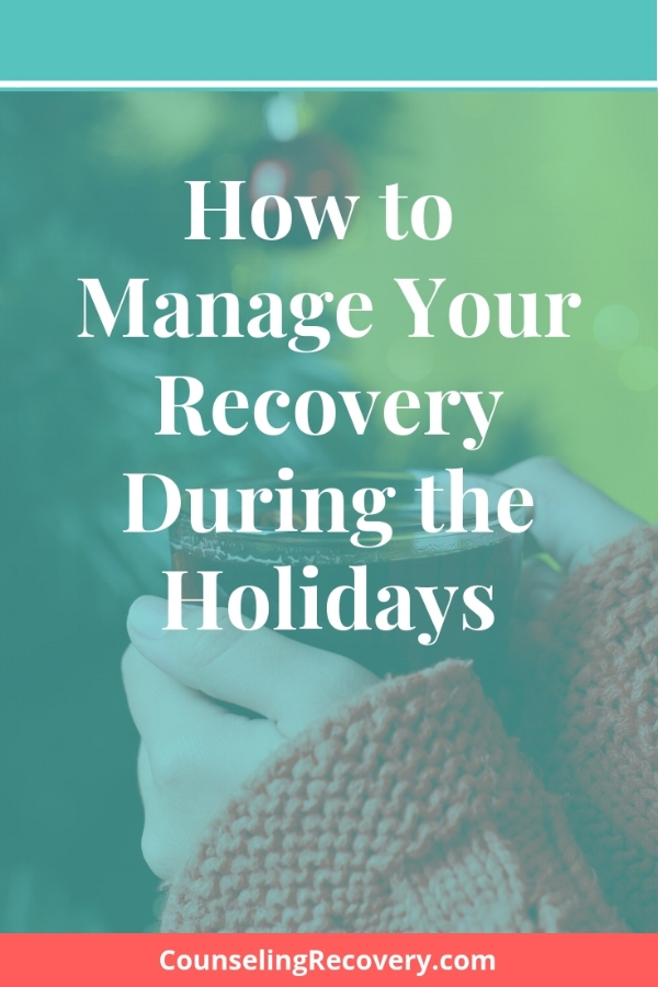 Managing Your Recovery During the Holidays.jpg