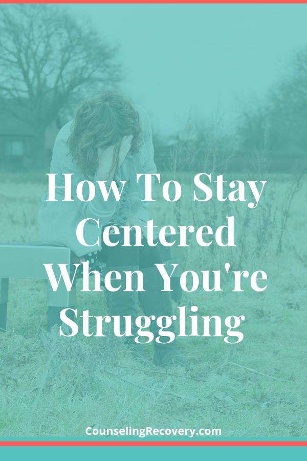 How to stay centered when you're struggling.png