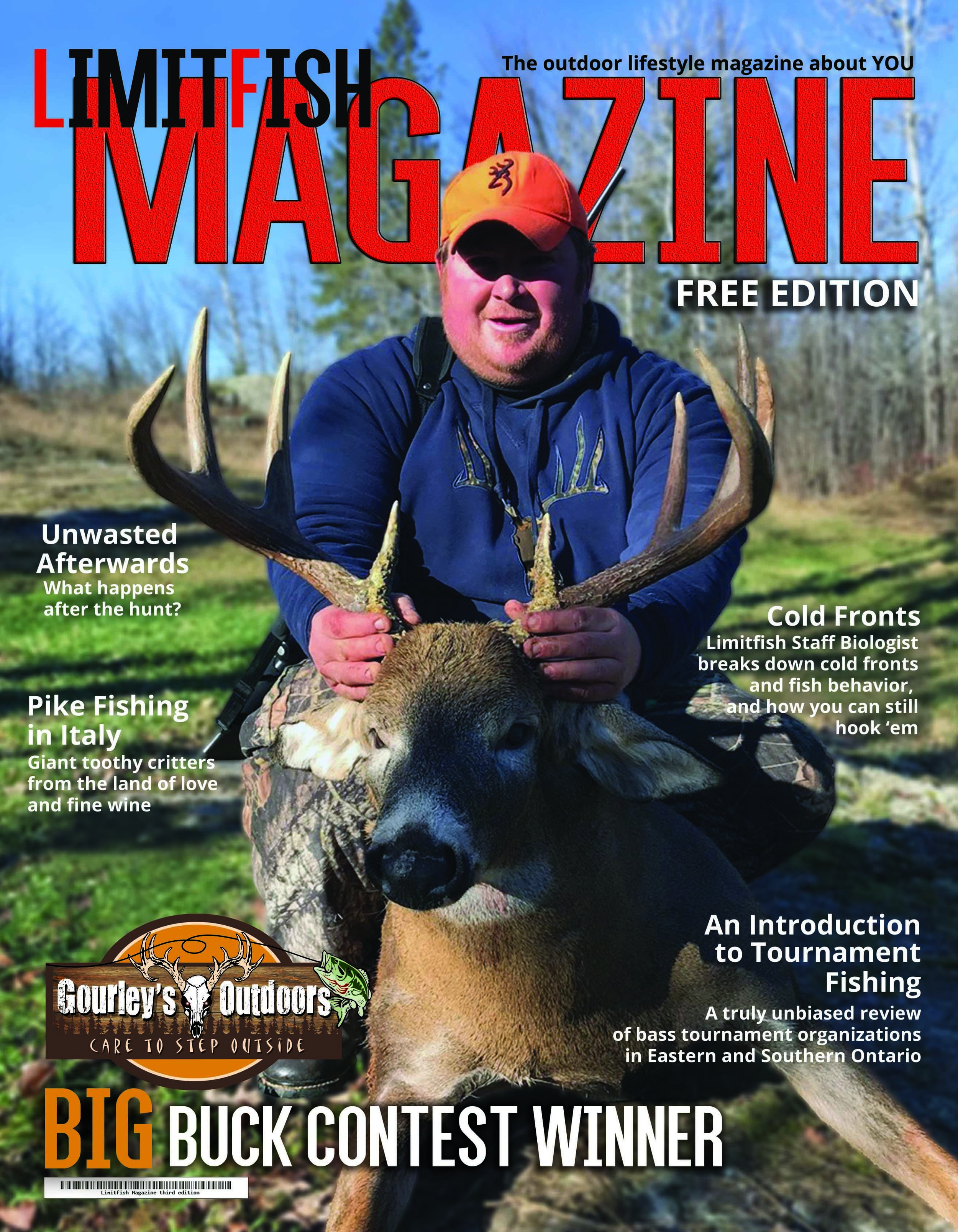 Limitfish Magazine Fall 2018 Edition - Well, it's finally here! The third edition of Limitfish Magazine! This one features the 2017 Gourley's Outdoors Big Buck Contest winner Tyler Kinghan on the cover, as well as some other amazing stories. Ever thought about fishing for Pike in Italy? Well, we've got you covered on that front. There's a receipe for some wings that you need to try, some information on Bowfins, and some tips about making your own Rod Pods. Stephanie Tuck wrote an awesome piece about her passion for fishing, and for anyone whose looking to compete in some bass tournaments, Kyle Sanson provides a summary of the major tournaments in Ontario! This 3rd edition is loaded with quality content so you'll want to get your hands on it! CLICK HERE TO VIEW THE MAGAZINE