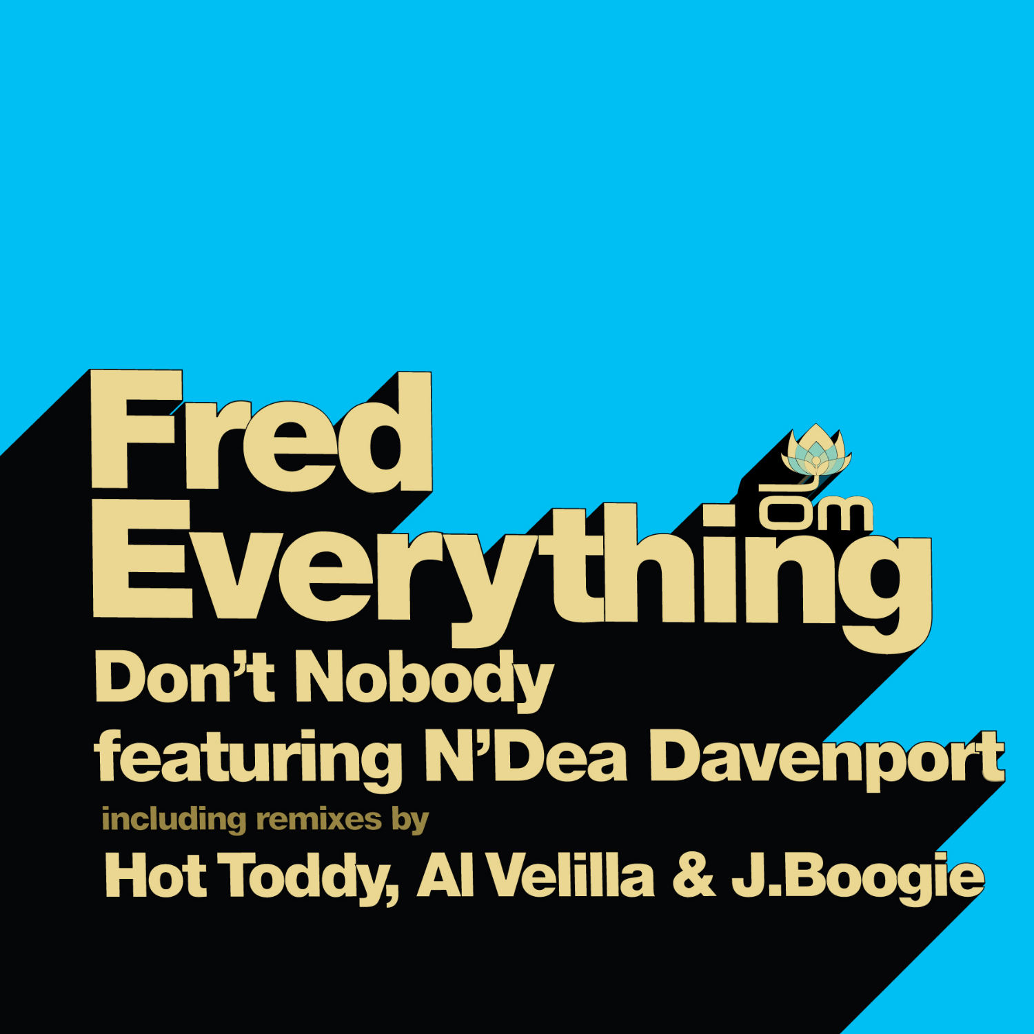 Fred Everything - Don't Nobody feat. N'Dea Davenport