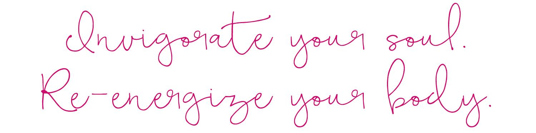 Invigorate your soul.