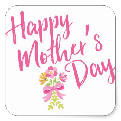happy_mothers_day_pink_flowers_bouquet_gift_square_sticker-r18ca98ff1d594fe0b16249a4b6f36086_v9i40_8byvr_400.jpg