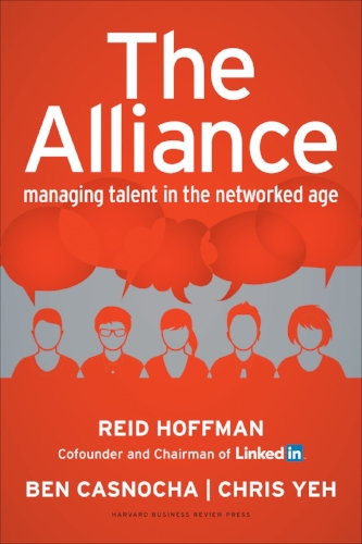 The Alliance: Managing Talent in the Networked Age  by Reid Hoffman, Ben Casnocha & Chris Yeh