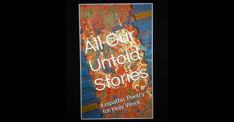 All Our Untold Stories: Empathic Poetry for Holy Week
