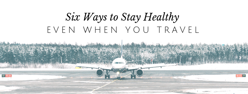 Stay Healthy Even When You Travel