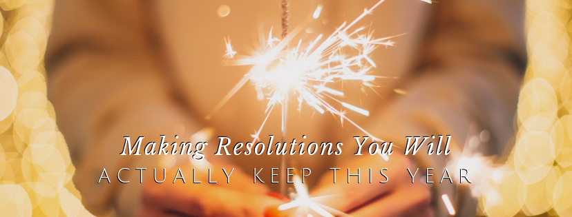 Making New Years Resolutions You Will Actually Keep This Year