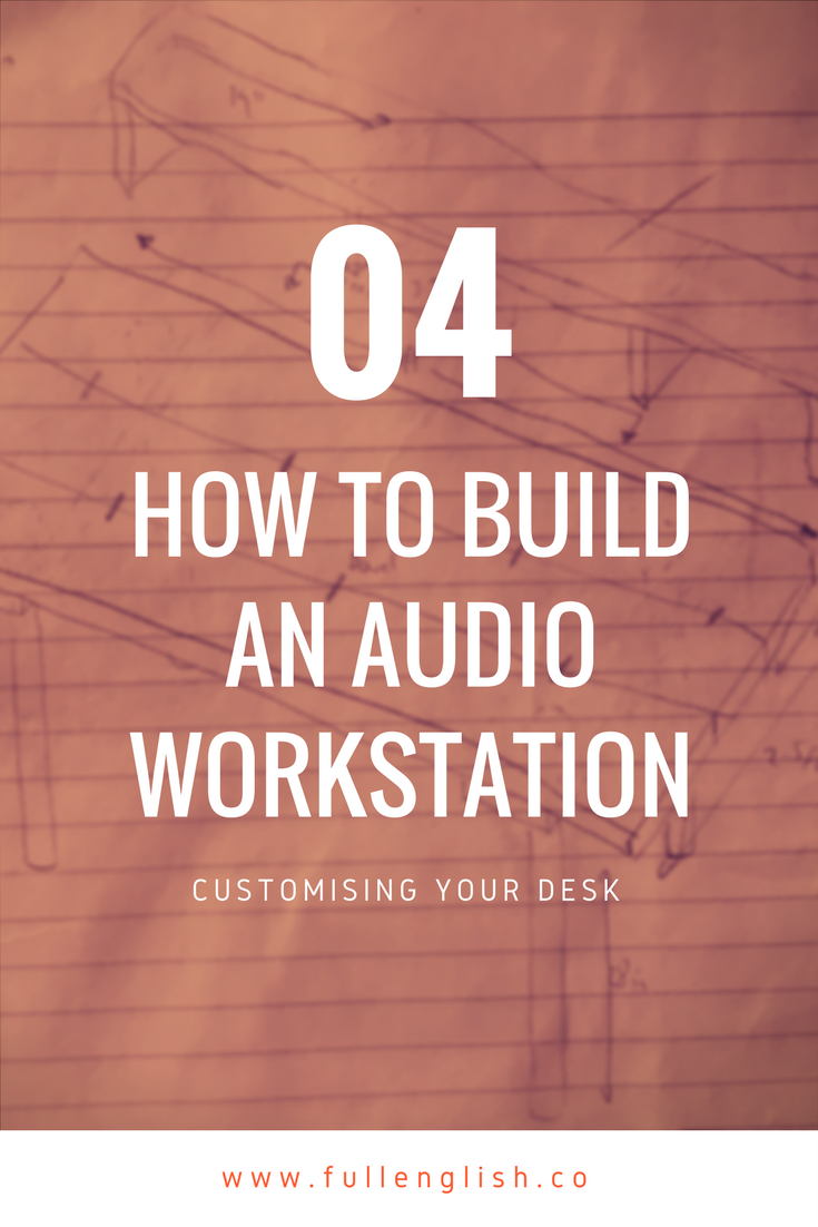 how to build an audio workstation | Customizing your desk