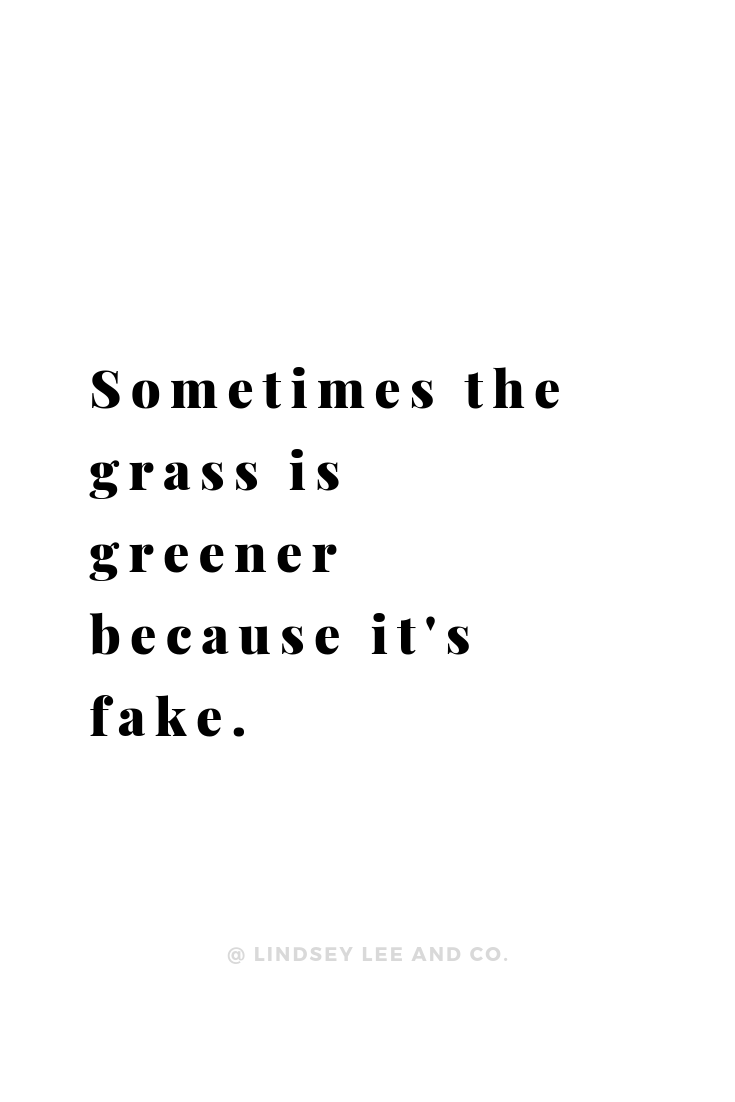 Sometimes the grass is greener because its fake inspirational quote