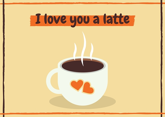 i love you a latte! Pun for I love you a lot!