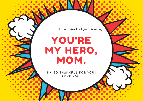 Right-click to save-as this e-card image. You're my hero, mom!