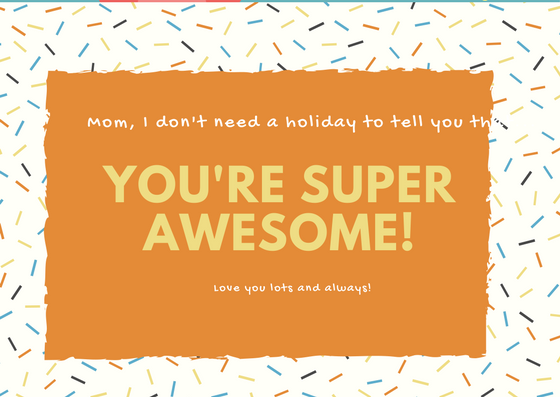 Right-click to save-as this e-card image. Moms are super awesome!