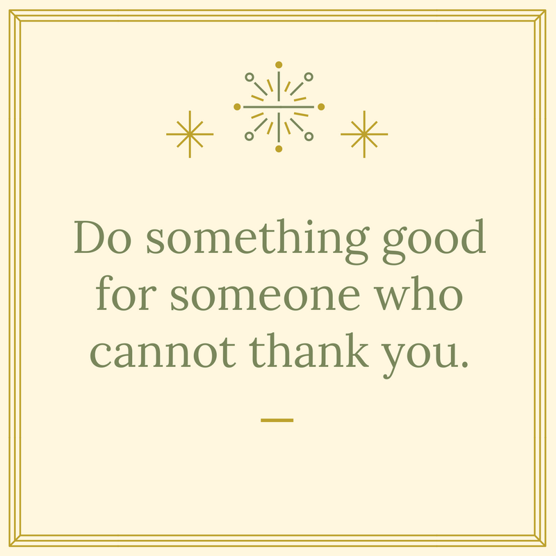 Do something good for someone who cannot thank you