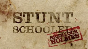 "STUNT SCHOOLED - ""SHERLOCK HOLMES""  Clip One -    Clip Two -"