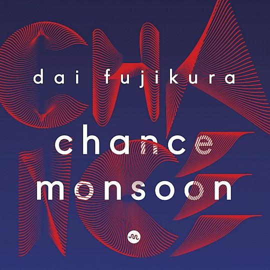 Dai Fujikura: Chance Monsoon