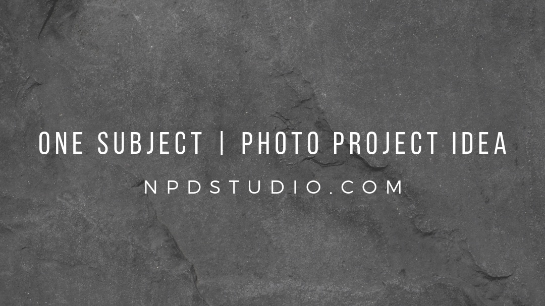 One Subject   Photo Project   NPDSTUDIO.COM